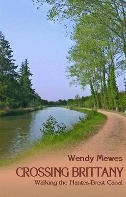 Crossing Brittany: Walking the Nantes-Brest Canal (Paperback)