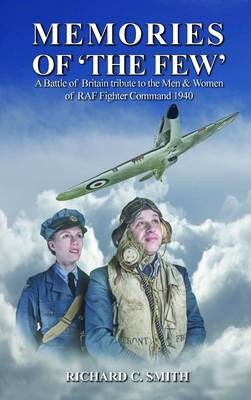 Memories of the Few: A Battle of Britain Tribute to the Men and Women of RAF Fighter Command 1940 (Hardback)