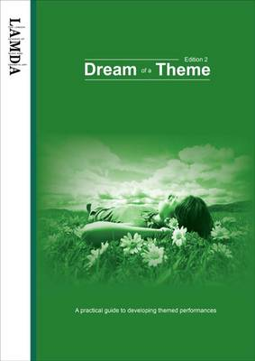 Dream of a Theme: A Practical Guide to Developing Themed Performances (Paperback)