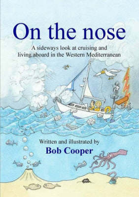 On the Nose: A Sideways Look at Cruising and Living Aboard in the Western Mediterranean (Paperback)