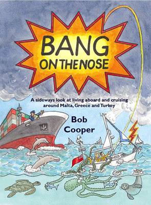 Bang on the Nose: A Sideways Look at Living Aboard and Cruising Around Malta, Greece and Turkey (Paperback)