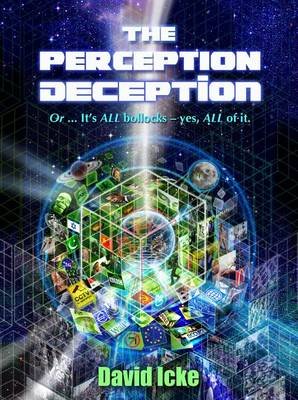 The Perception Deception: Or ... it's All Bollocks - Yes All of it: The Most Comprehensive Exposure of Human Life Ever Written (Paperback)