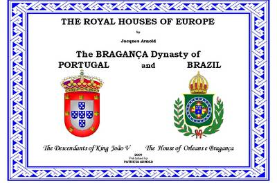 The Royal Houses of Europe: The Bragna a Dynasty of Portugal and Brazil (Spiral bound)