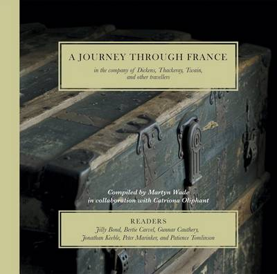 A Journey Through France: In the Company of Dickens, Thackeray, Twain, and Other Travellers (CD-Audio)