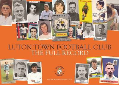 Luton Town Football Club. The Full Record (Hardback)
