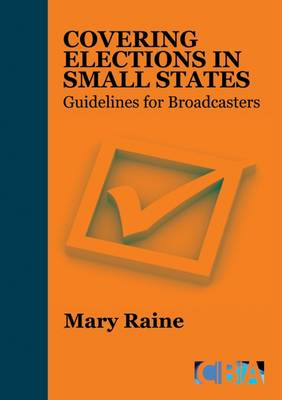 Covering Elections in Small States: Guidelines for Broadcasters (Paperback)