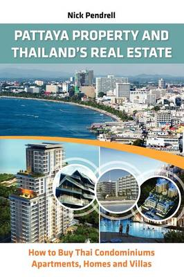 Pattaya Property & Thailand's Real Estate: How to Buy Thai Condominiums, Apartments, Homes and Villas (Paperback)