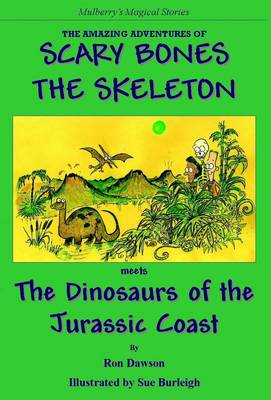The Amazing Adventures of Scary Bones the Skeleton: The Third Adventure; Scary Bones Meets the Dinosaurs of the Jurassic Coast - The Amazing Adventures of Scary Bones the Skeleton (Paperback)