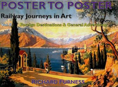 Railway Journeys in Art: Worldwide Destinations: Volume 8: Foreign Destinations & General Advertising - Poster to Poster (Hardback)
