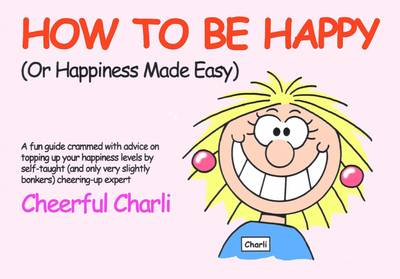 How to be Happy: Or Happiness Made Easy (Paperback)