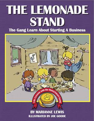 The Lemonade Stand: The Gang Learn About Starting a Business - Teaching Kids About Money (Paperback)