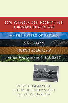 On Wings of Fortune: A Bomber Pilot's War from the Battle of Britain, to Germany, North Africa, and Accident Investigation in the Far East (Hardback)