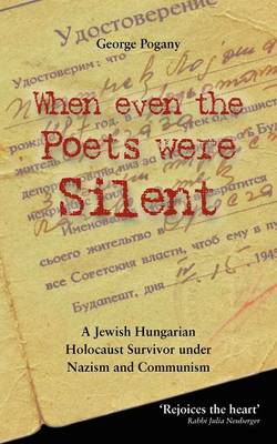 When Even the Poets Were Silent: The Life of a Jewish Hungarian Holocaust Survivor Under Nazism and Communism (Paperback)