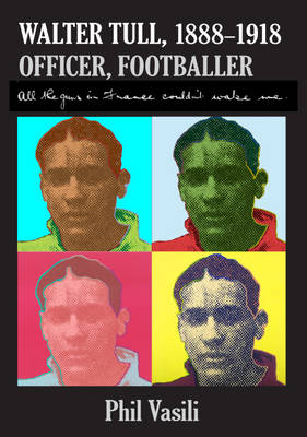 Walter Tull, (1888-1918), Officer, Footballer: All the Guns in France Couldn't Wake Me (Paperback)