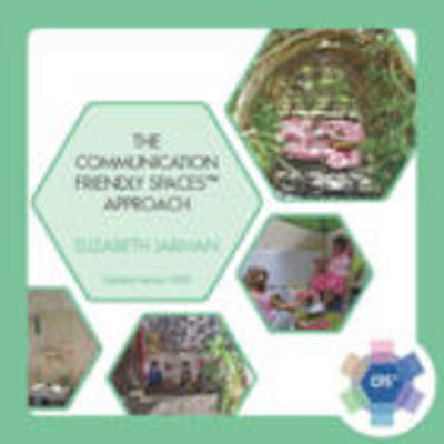 The Communication Friendly Spaces Approach: Improving Speaking, Listening, Emotional Well-Being and General Engagement (Paperback)