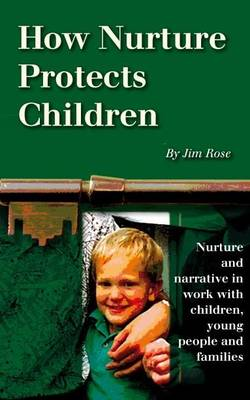 How Nurture Protects Children: Nurture and Narrative in Work with Children, Young People and Families (Paperback)