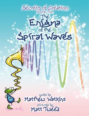 The Enigma of the Spiral Waves: Secrets of Creation v. 2 (Paperback)