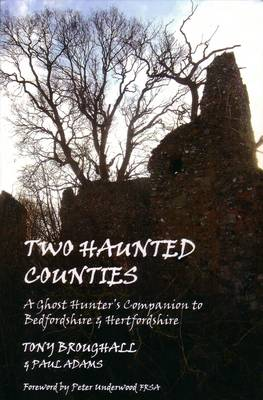 Two Haunted Counties: A Ghost Hunter's Companion to Bedfordshire and Hertfordshire (Paperback)