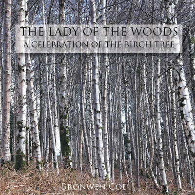 The Lady of the Woods: A Celebration of the Birch Tree - Tree Biographies (Paperback)