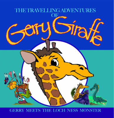 Gerry Meets the Loch Ness Monster - Travelling Adventures of Gerry Giraffe No. 6 (Paperback)