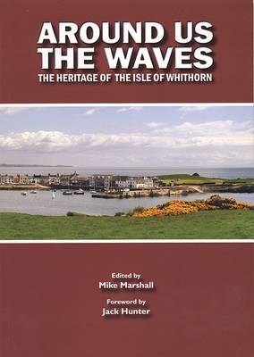 Around Us the Waves: The Story of the Isle of Whithorn (Paperback)