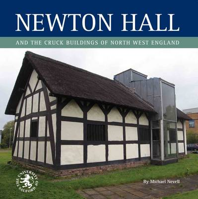 Newton Hall and the Cruck Buildings of North West England - Archaeology of Tameside Series v. 8 (Paperback)