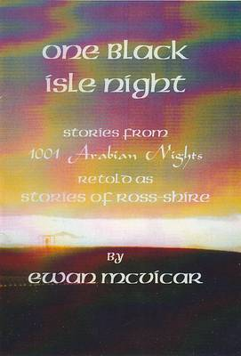 One Black Isle Night: Stories from 1001 Arabian Nights Retold as Stories of Ross-Shire (Paperback)