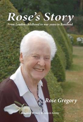 Rose's Story: From London Childhood to War Years in Banstead (Paperback)