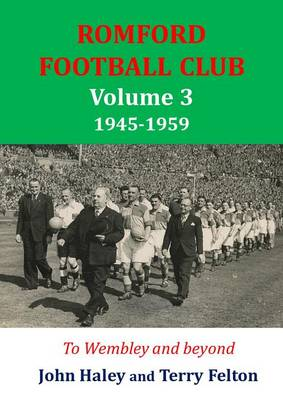 Cover Romford Football Club Volume 3, 1945-1959: To Wembley and Beyond