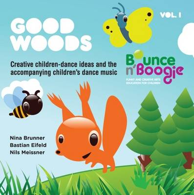 Good Woods: Vol. 1: Creative Children-dance Ideas and the Accompanying Children's Dance Music - Bounce and Boogie (Hardback)