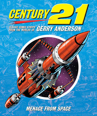 Century 21: Classic Comic Strips from the Worlds of Gerry Anderson: Menace from Space (Hardback)