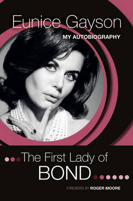 The First Lady of Bond: the Autobiography of Eunice Gayson (Hardback)
