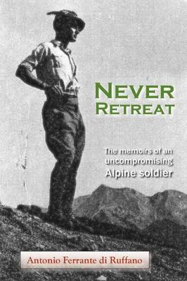 Never Retreat: The Memoirs of an Uncompromising Alpine Soldier (Paperback)