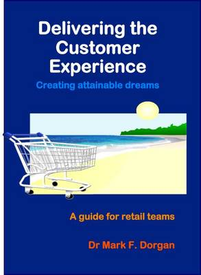 Delivering the Customer Experience: Creating Attainable Dreams - a Guide for Retail Teams (Hardback)