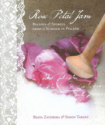 Rose Petal Jam: Recipes and Stories from a Summer in Poland (Hardback)