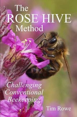 The Rose Hive Method: Challenging Conventional Beekeeping (Paperback)