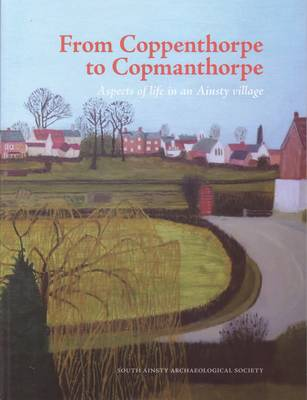From Coppenthorpe to Copmanthorpe: Aspects of Life in an Ainsty Village (Paperback)