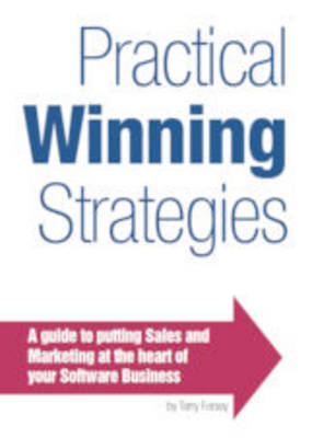 Practical Winning Strategies: A Pocket Guide to Putting Sales and Marketing at the Heart of Your Software Business (Paperback)