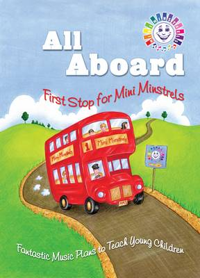 All Aboard - First Stop for Mini Minstrels: Fantastic Music Plans to Teach Young Children - All Aboard for Mini Minstrels 1 (Paperback)