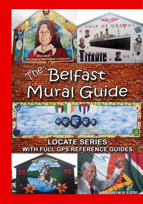 The Belfast Mural Guide - Locate Series (Paperback)