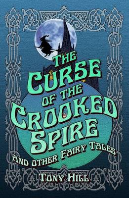 The Curse of the Crooked Spire: and other fairy tales (Paperback)
