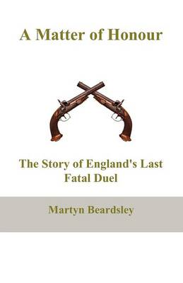 A Matter of Honour: The Story of England's Last Fatal Duel (Paperback)
