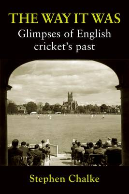 The Way it Was: Glimpses of English Cricket's Past (Paperback)