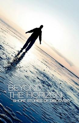 Beyond the Horizon: Short Stories of Discovery (Paperback)
