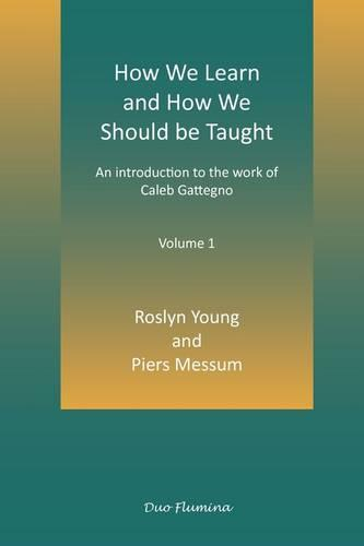 How We Learn and How We Should be Taught: Volume I: An Introduction to the Work of Caleb Gattegno (Paperback)