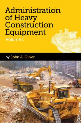 Administration of Heavy Construction Equipment: v. 1 (Hardback)