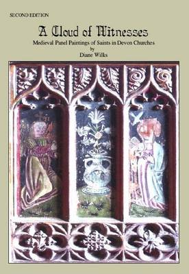 A Cloud of Witnesses: Medieval Panel Paintings of Saints in Devon Churches (Paperback)