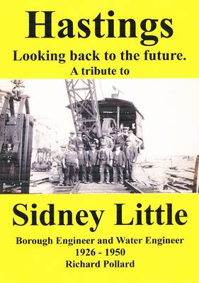 Hastings, Looking Back to the Future: A Tribute to Sidney Little, 1926 - 1950 (Paperback)
