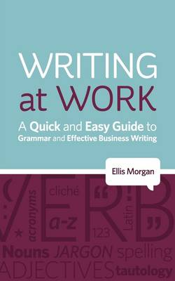 Writing at Work: A Quick and Easy Guide to Grammar and Effective Business Writing (Paperback)