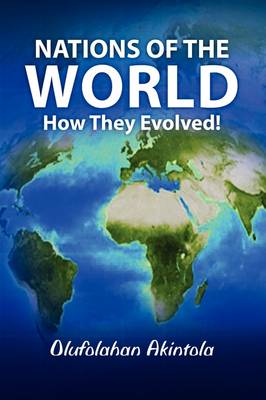 Nations of the World... How They Evolved!: Volume 1 (Paperback)